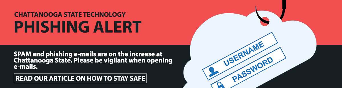 SPAM and phishing e-mails are on the increase at Chattanooga State. Please be vigilant when opening e-mails.